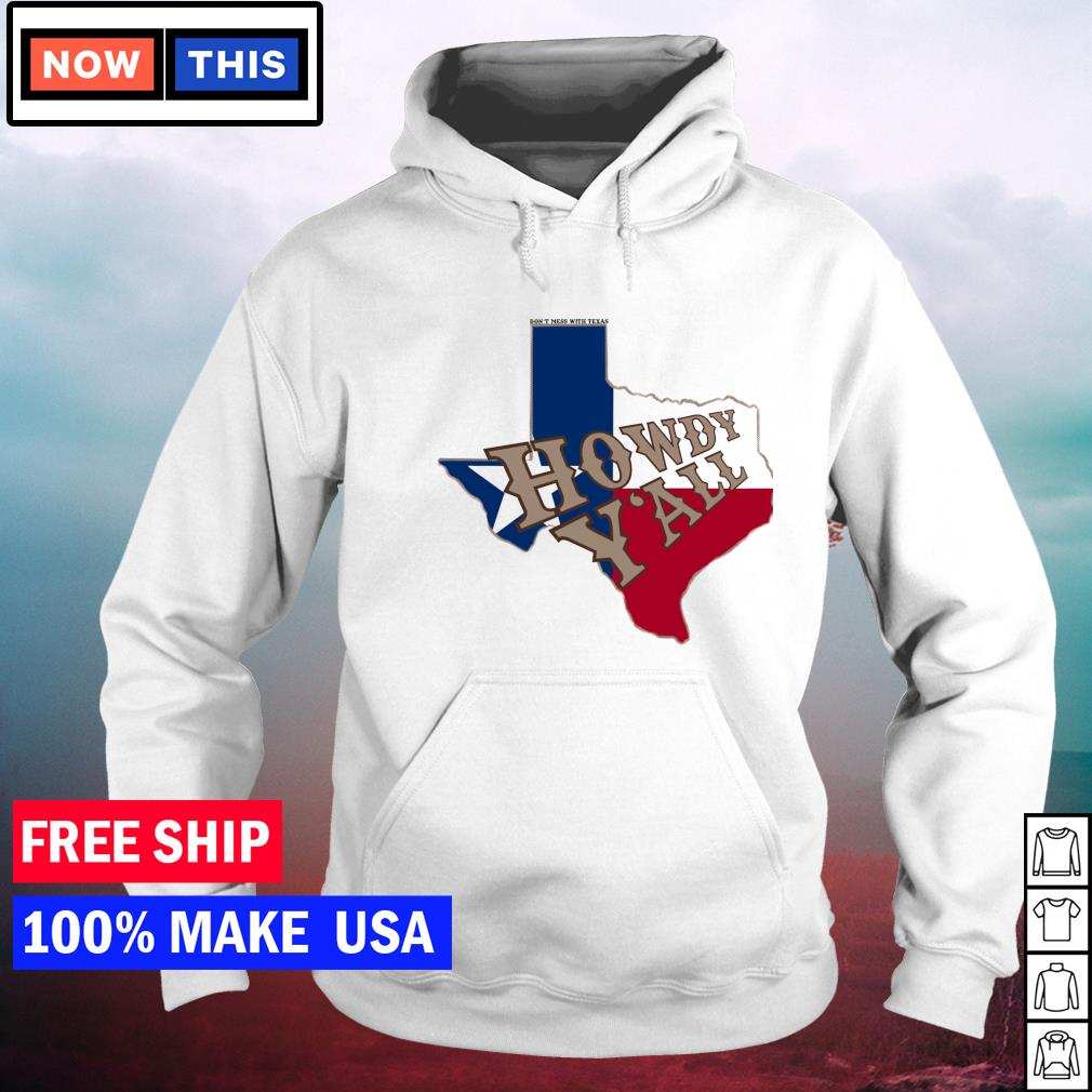 Don't mess with Texas howdy y'all s hoodie