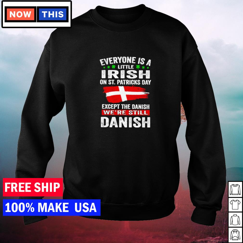 Everyone is a little Irish on St Patrick's Day except the Danish we're still Danish s sweater