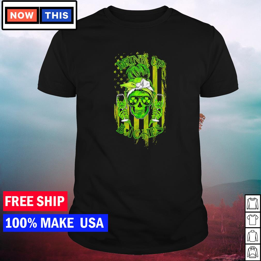 Skull girl drink up bitches American Flag St Patrick's Day shirt