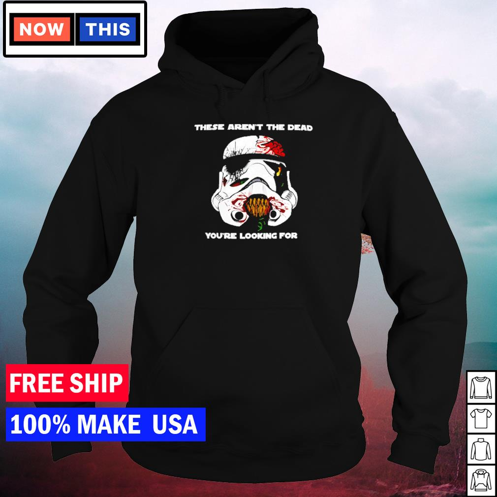 Star Wars zombie stormtrooper these aren't the dead you're looking for s hoodie