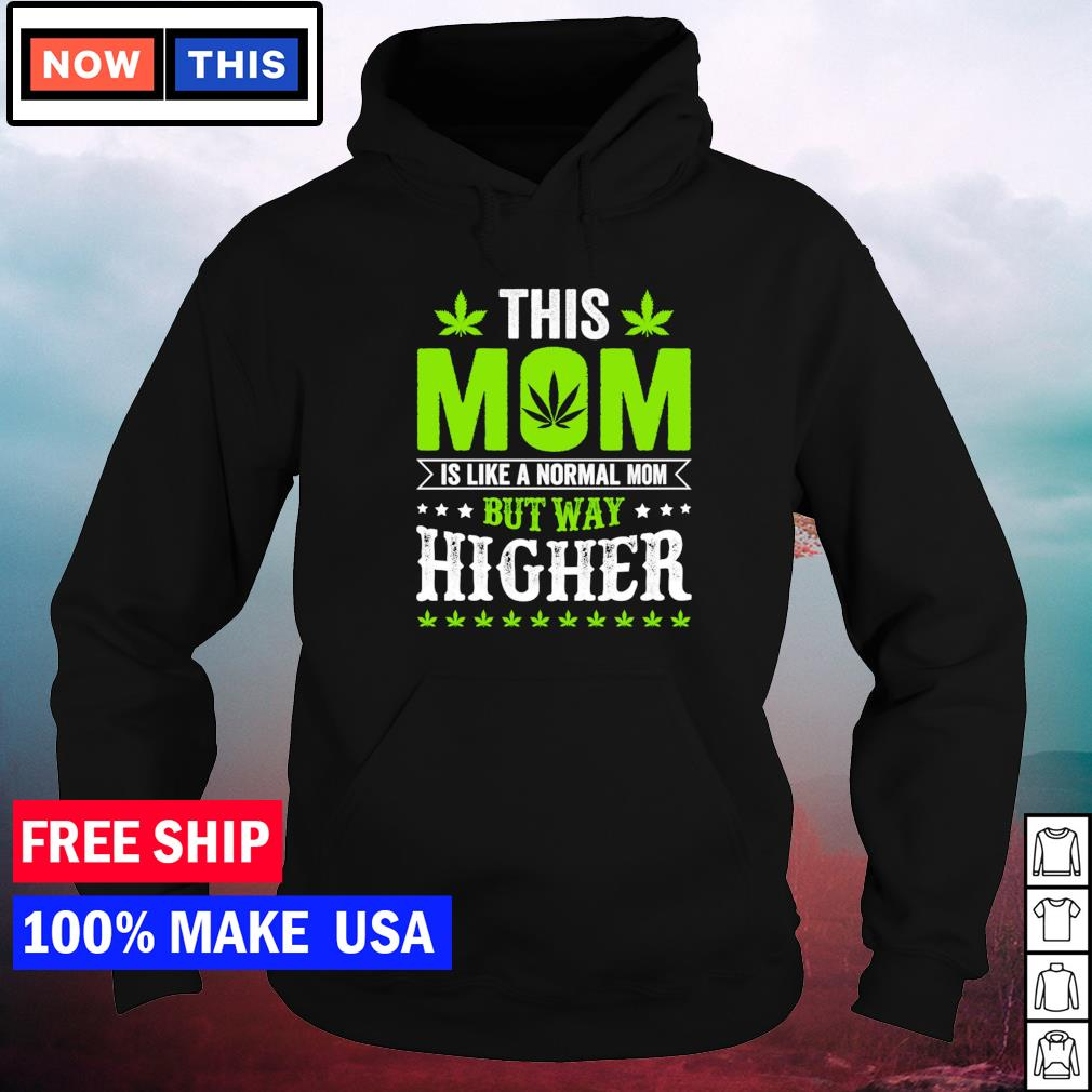 This mom is like a normal mom but way higher weed s hoodie