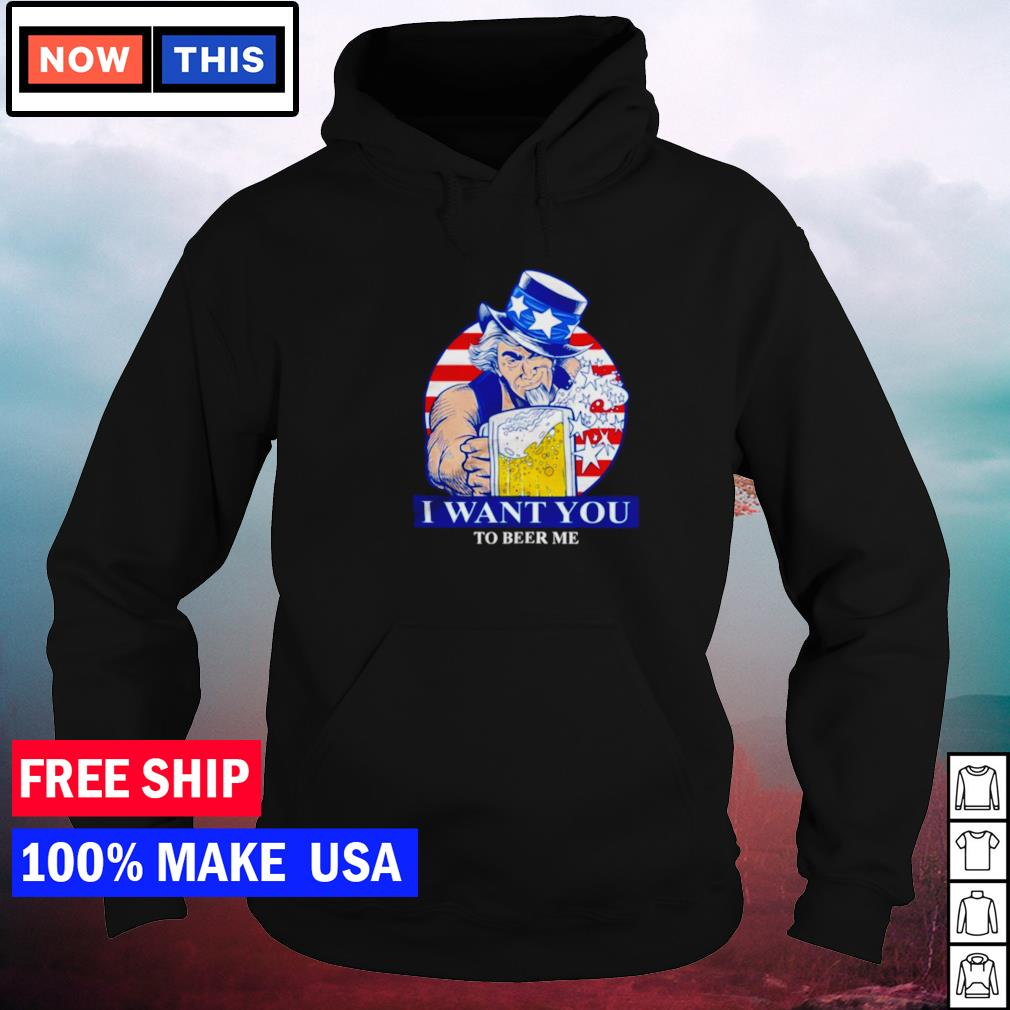Uncle Sam I want you to beer me American flag s hoodie