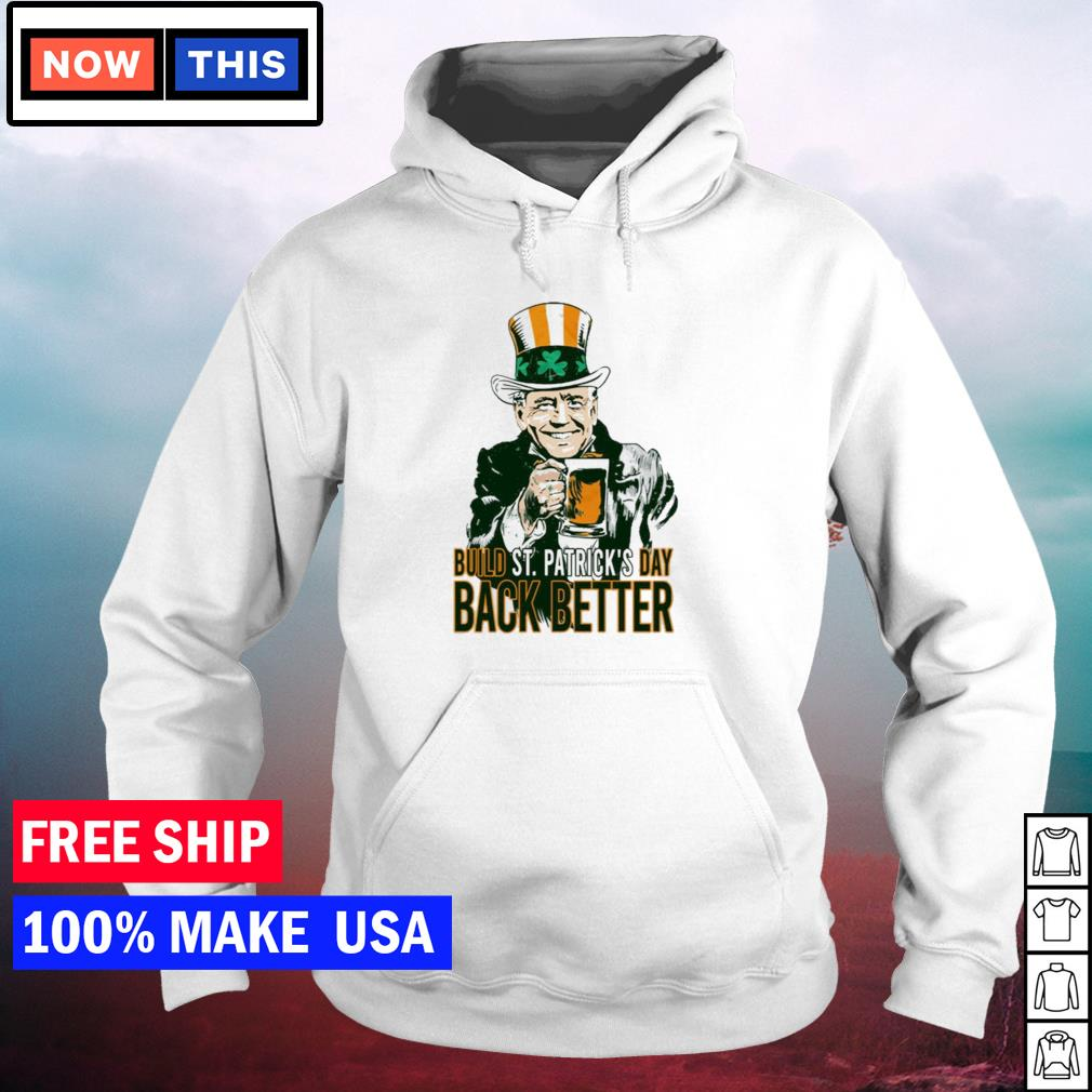 Joe Biden build St Patrick's Day back better s hoodie