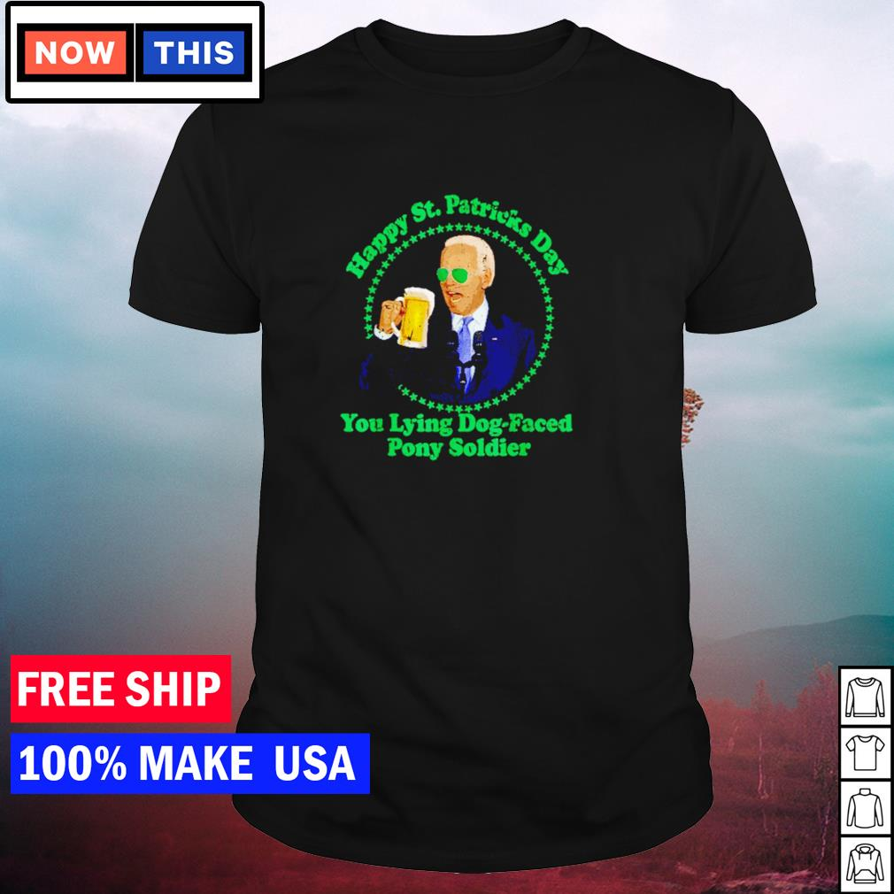 Joe Biden happy St Patrick's Day you lying dog-faced pony soldier shirt