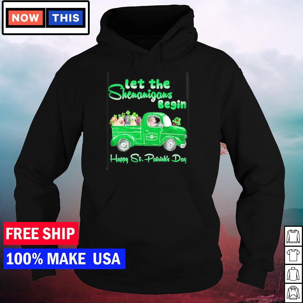 Labrador Retriever let the shenanigans begin happy St Patrick's Day s hoodie