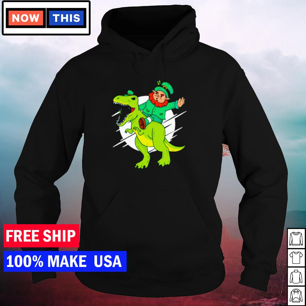 Leprechaun riding T Rex happy St Patrick's Day s hoodie