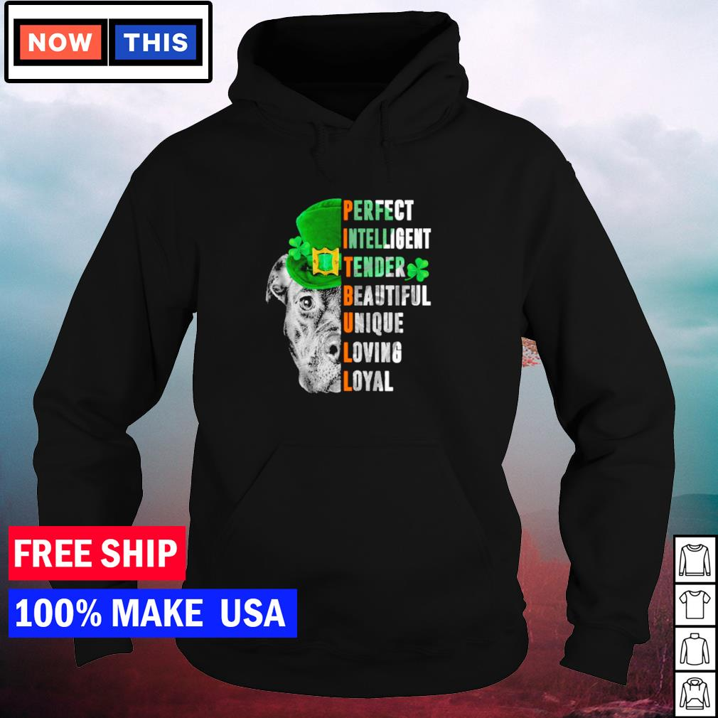 Pitbull perfect intelligent tender beautiful unique loving loyal St Patrick's Day s hoodie