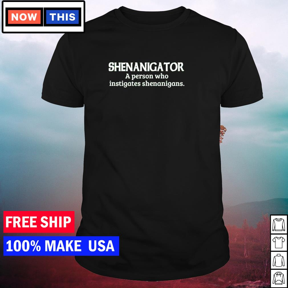 Shenanigator a person who instigates shenanigans St Patrick's Day shirt