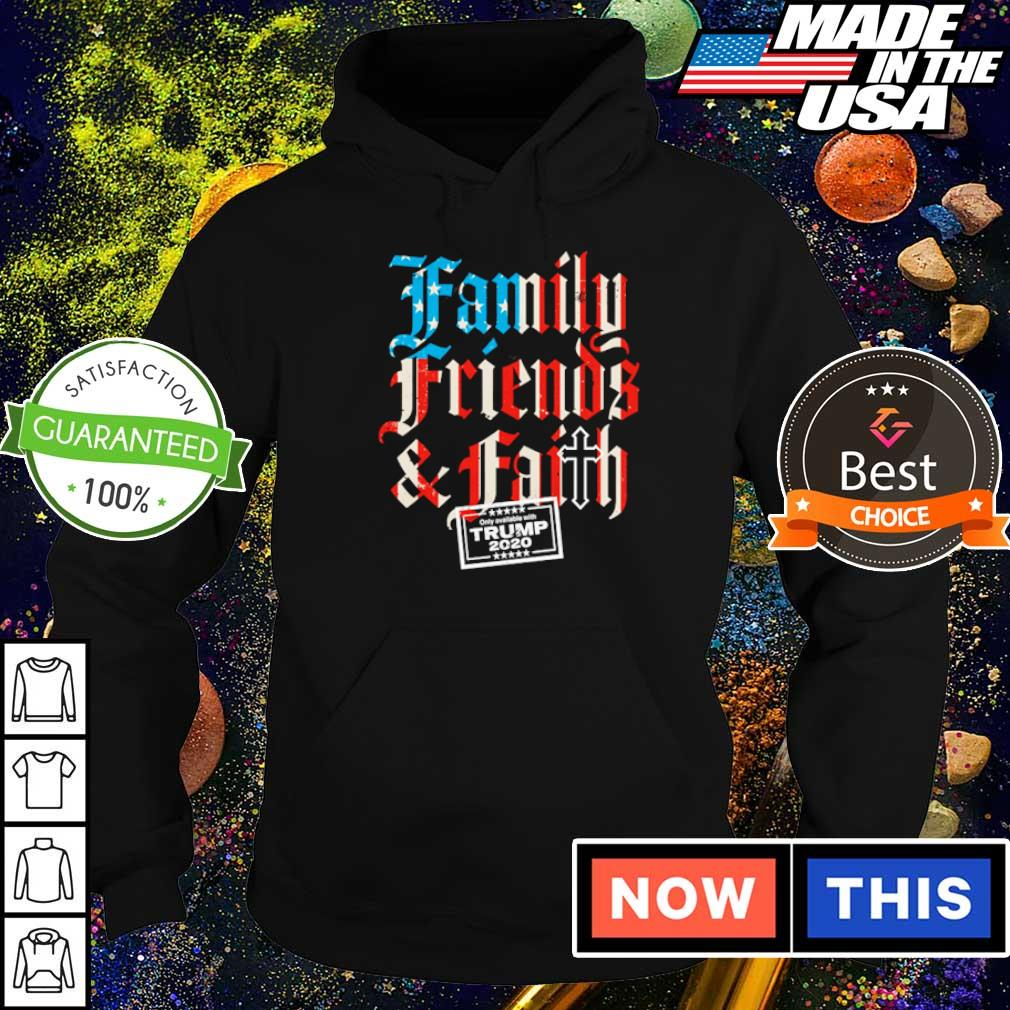 Family friends and faith on ly avallable with Trump s hoodie