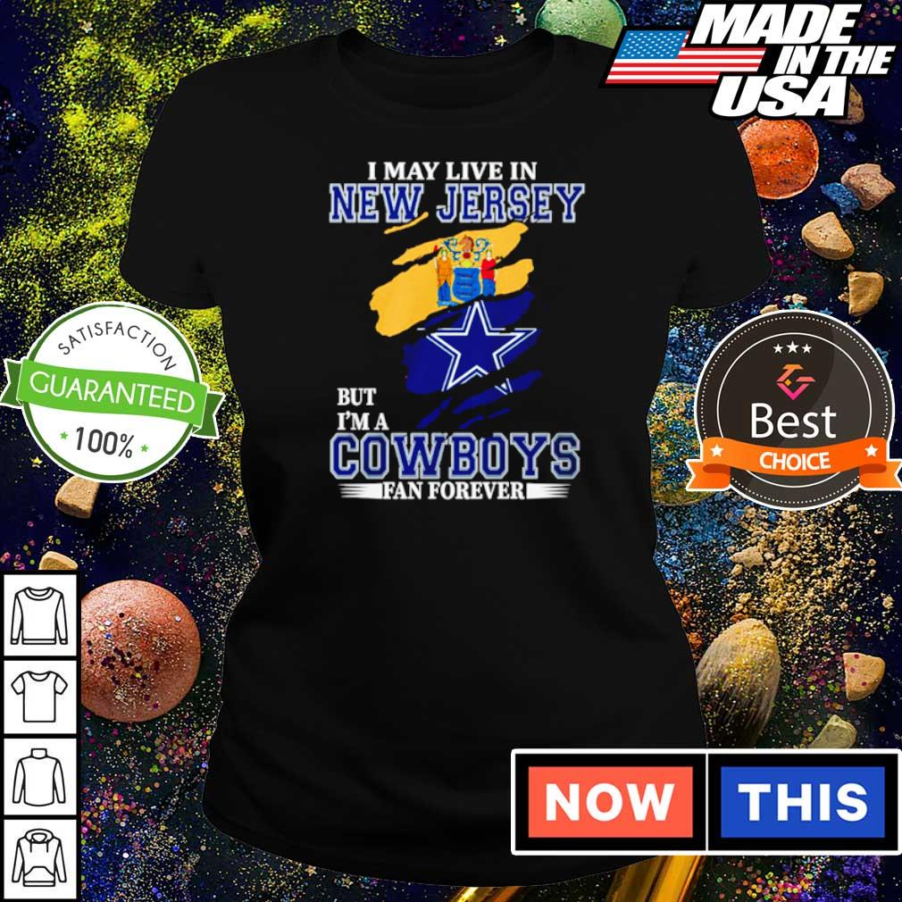 I may live in New Jersey but I'm a Dallas Cowboys fan forever s ladies tee