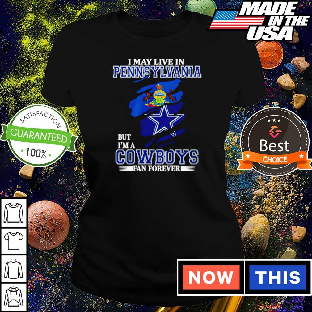 I may live in Pennsylvania but I'm a Dallas Cowboys fan forever s ladies tee