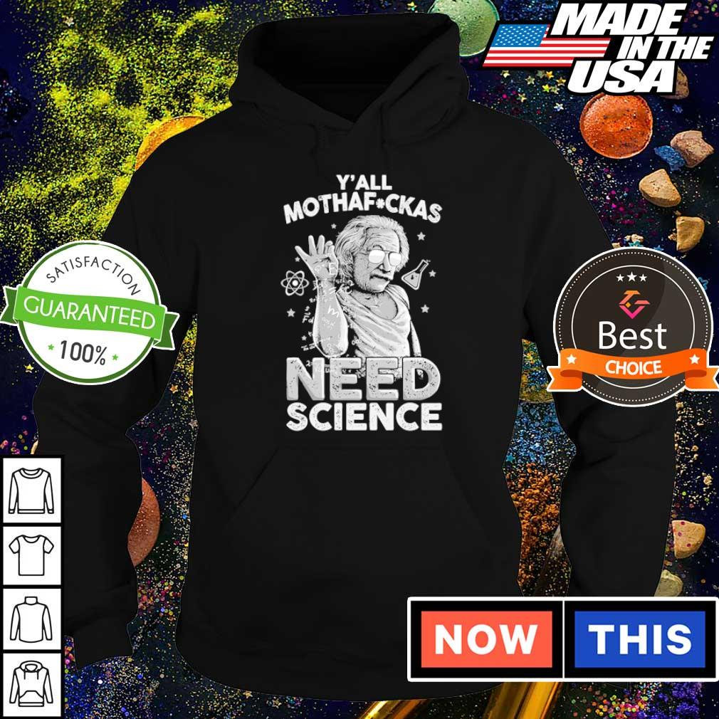 Albert Einstein y'all mothafuckas need science s hoodie