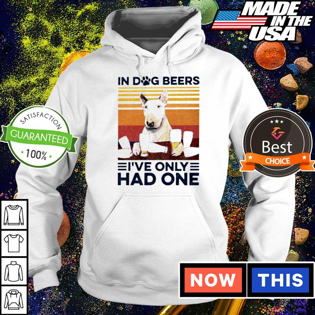 Bull Terrier in dog beers I've only had one s hoodie