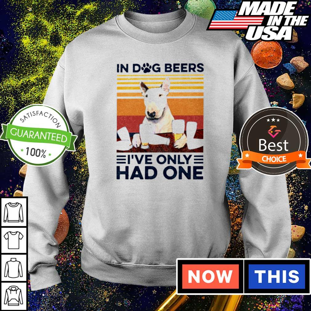 Bull Terrier in dog beers I've only had one s sweater