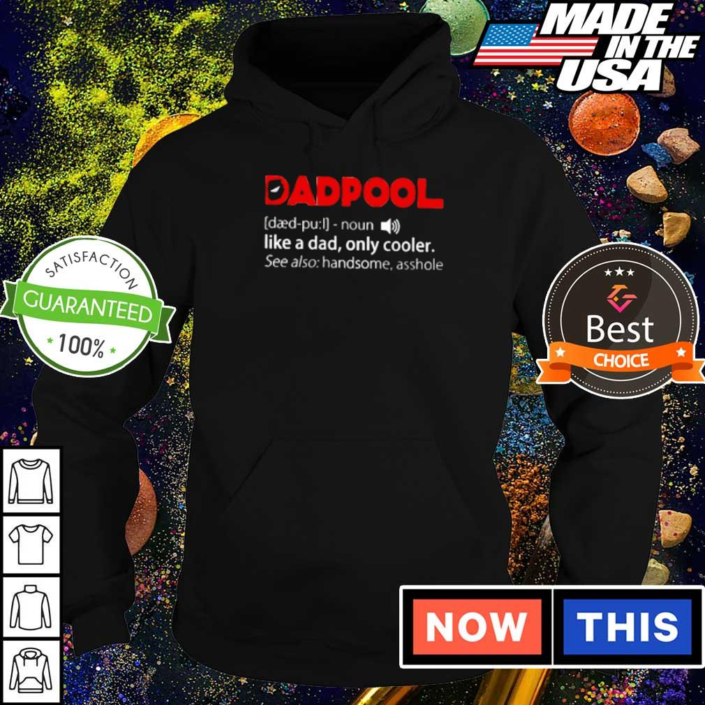 Dadpool like a dad only cooler see also handsome asshole s hoodie