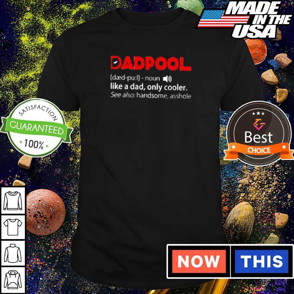 Dadpool like a dad only cooler see also handsome asshole shirt