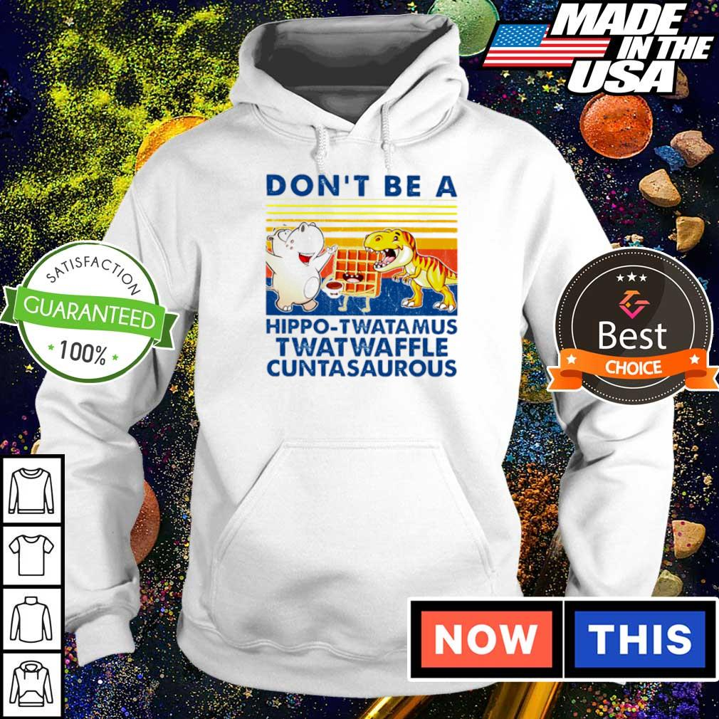 Don't be a hippo-twatamus twatwaffle cuntasaurous s hoodie