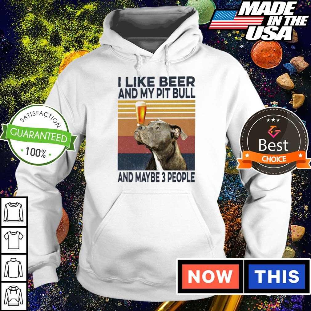 I like beer and my Pit Bull and maybe 3 people s hoodie