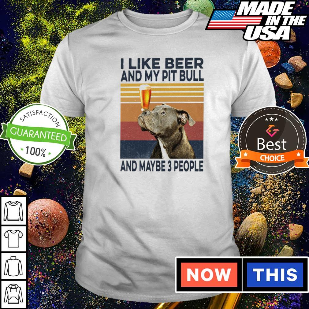I like beer and my Pit Bull and maybe 3 people shirt
