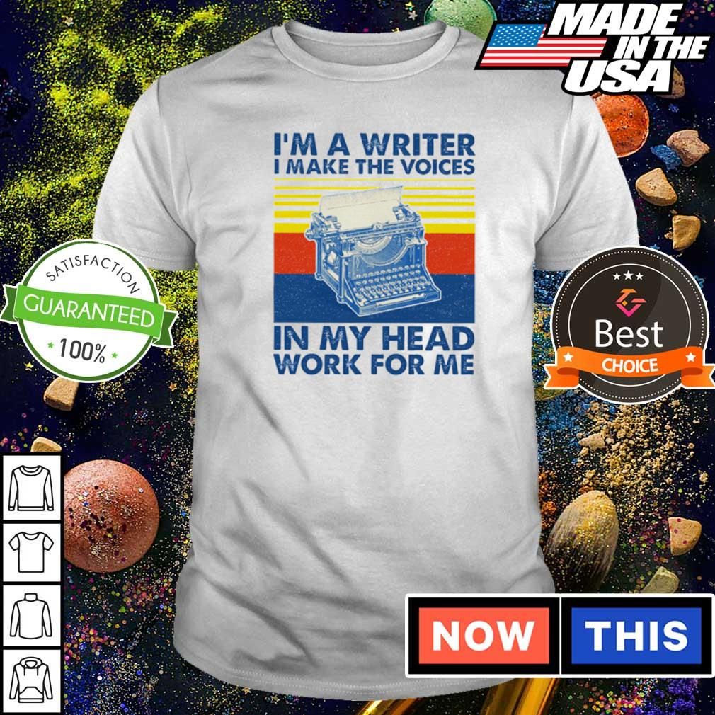 I'm a writter I make the voices in my head work for me vintage shirt