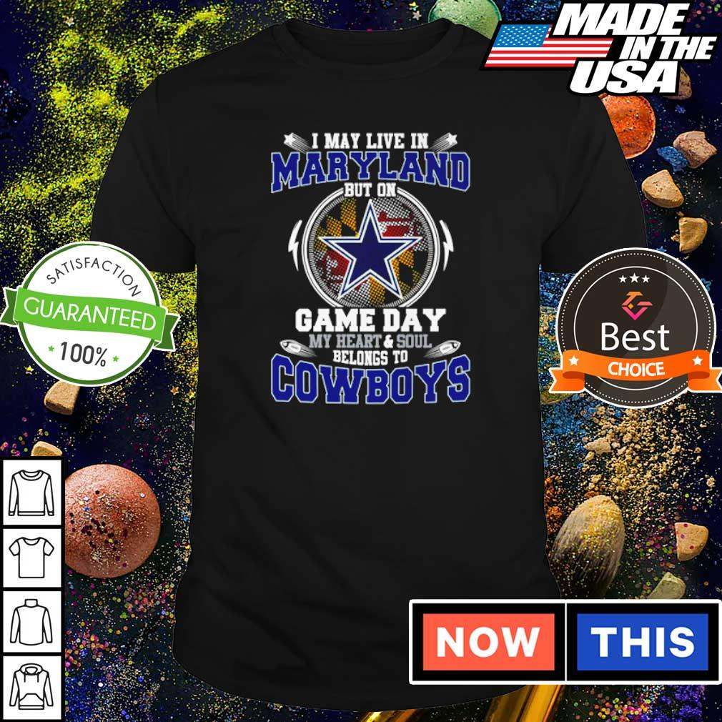 I may live in Maryland but on game day my heart and soul belongs to Dallas Cowboys shirt