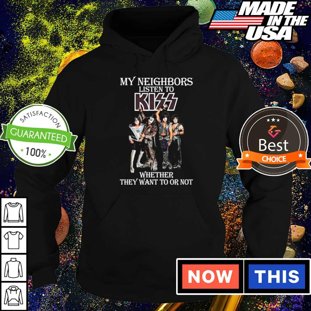 My neighbors listen to Kiss whether they want to or not s hoodie
