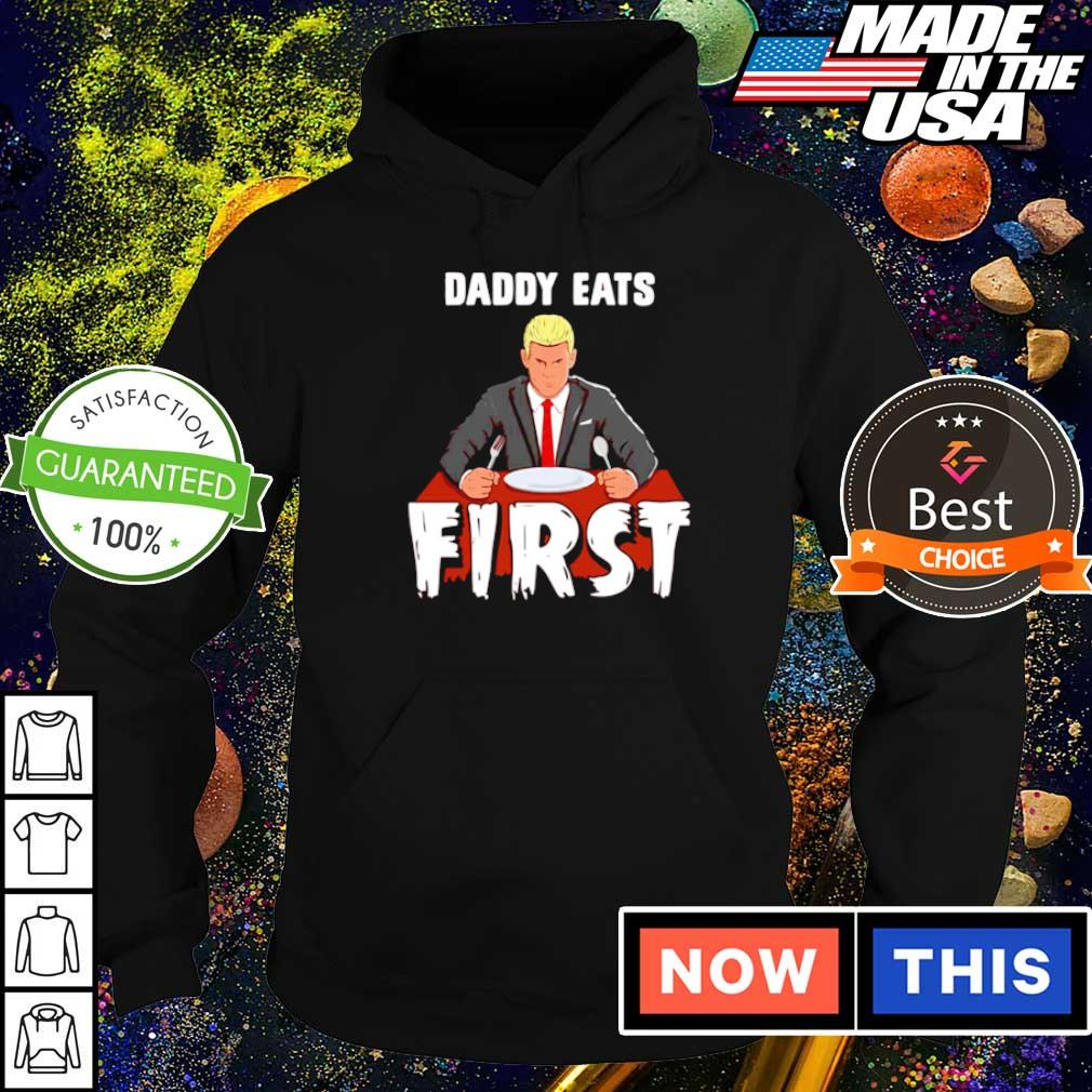 Official Daddy eats first s hoodie