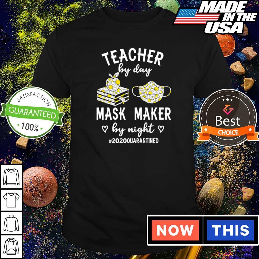 Teacher by day mask maker by night #2020 quarantied shirt