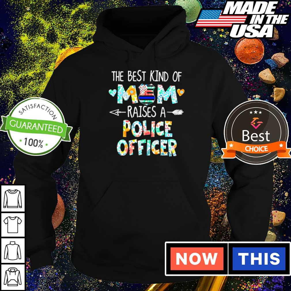 The best kind of mom raises a Police Officer s hoodie