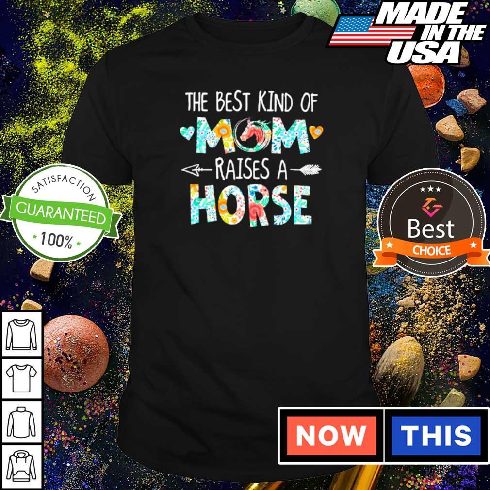 The best kind of mom raises an Horse shirt