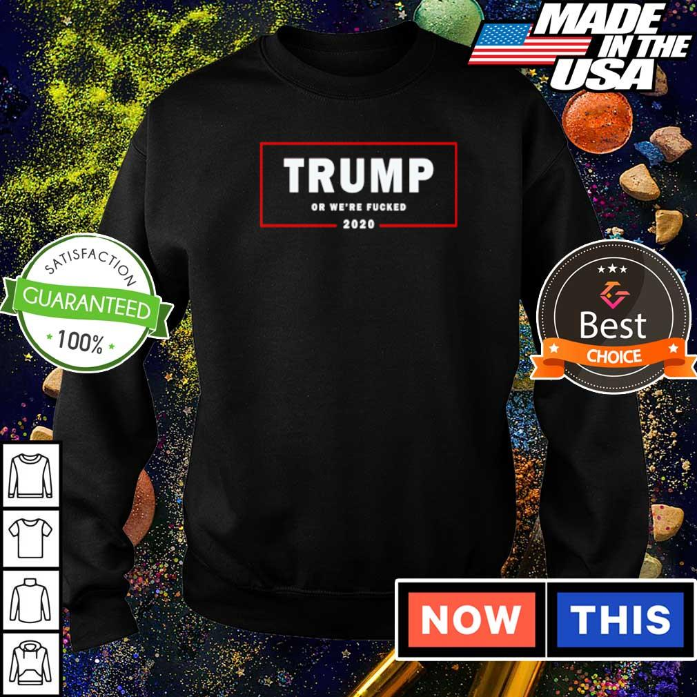 Trump or we're fucked 2020 s sweater