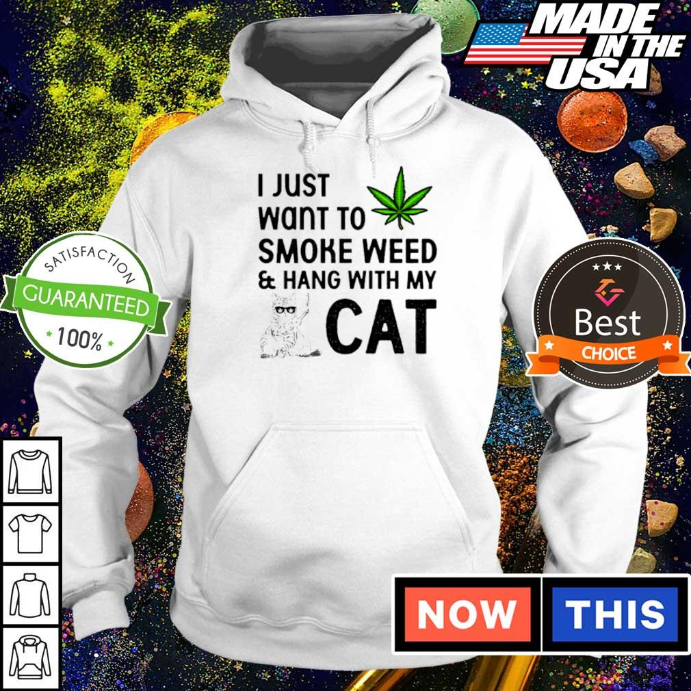 U just want to smoke weed and hang with my cat s hoodie