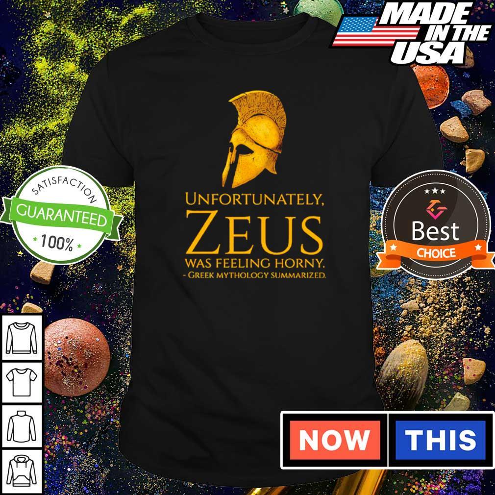 Unfortunately Zeus was feeling horny greek mythology summarized shirt