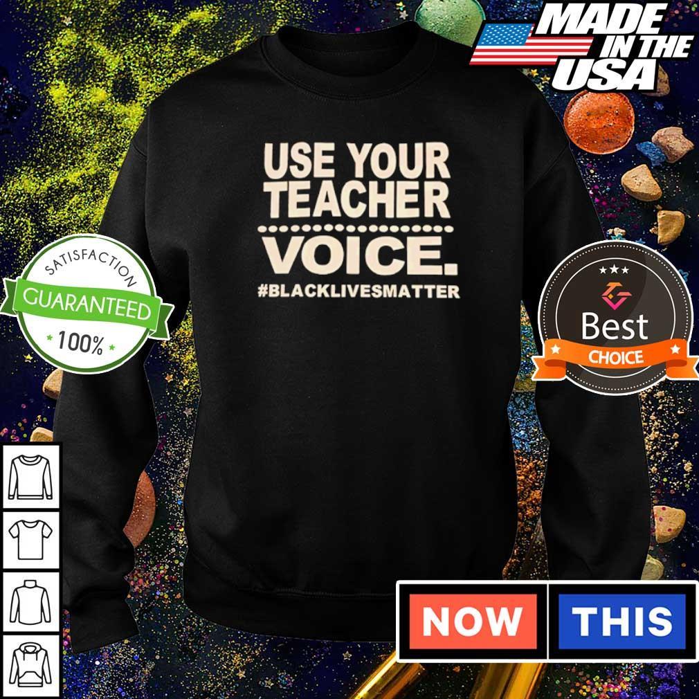Use your teacher voice #blacklivesmatter s sweater