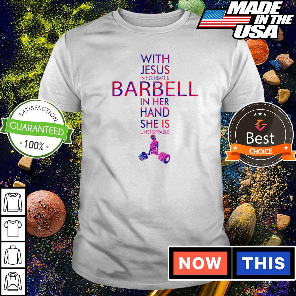 With Jesus in her heart and barbell in her hand she is unstoppable shirt