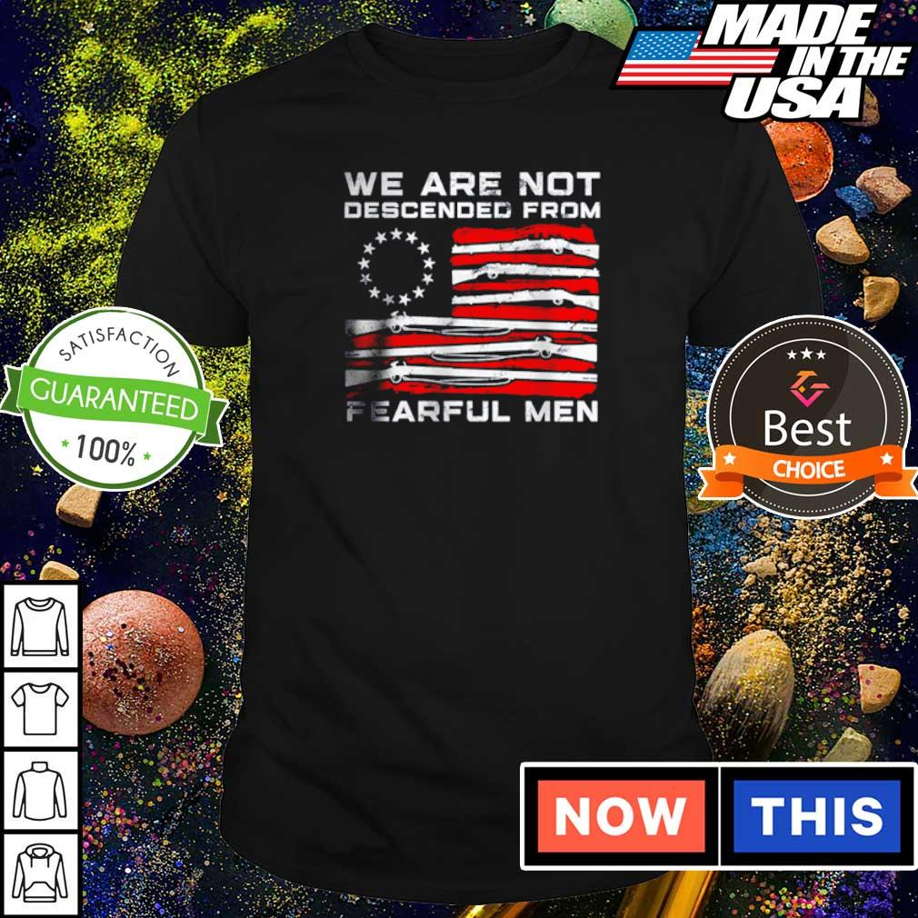 American Flag we are not descended from fearful men shirt