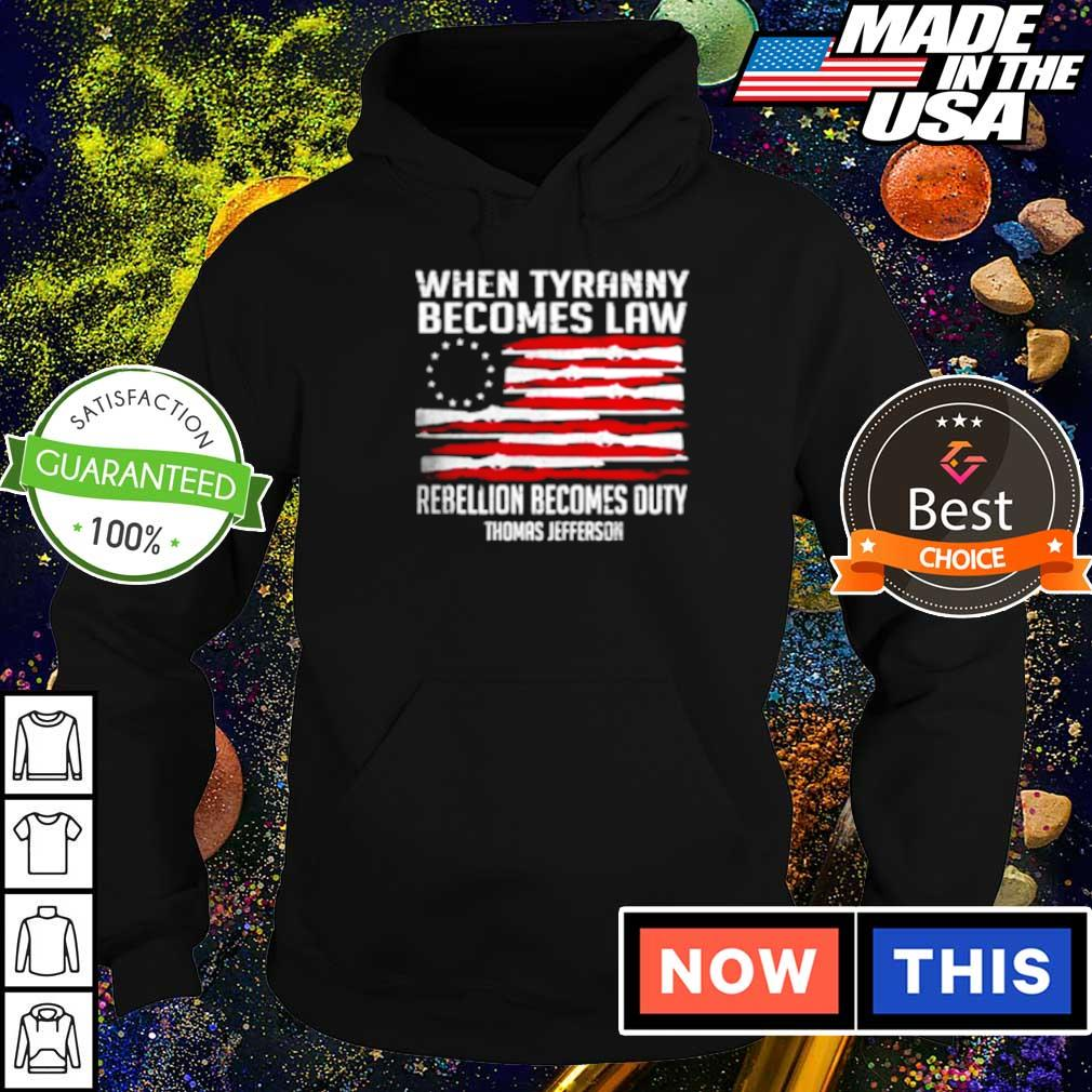 American Flag when Tyranny becomes Law rebellion becomes outy Thomas Jefferson s hoodie