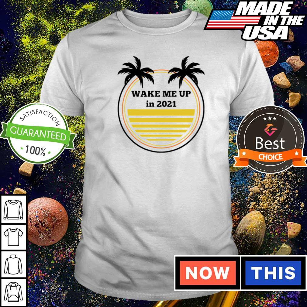 Beach wake me up in 2021 shirt