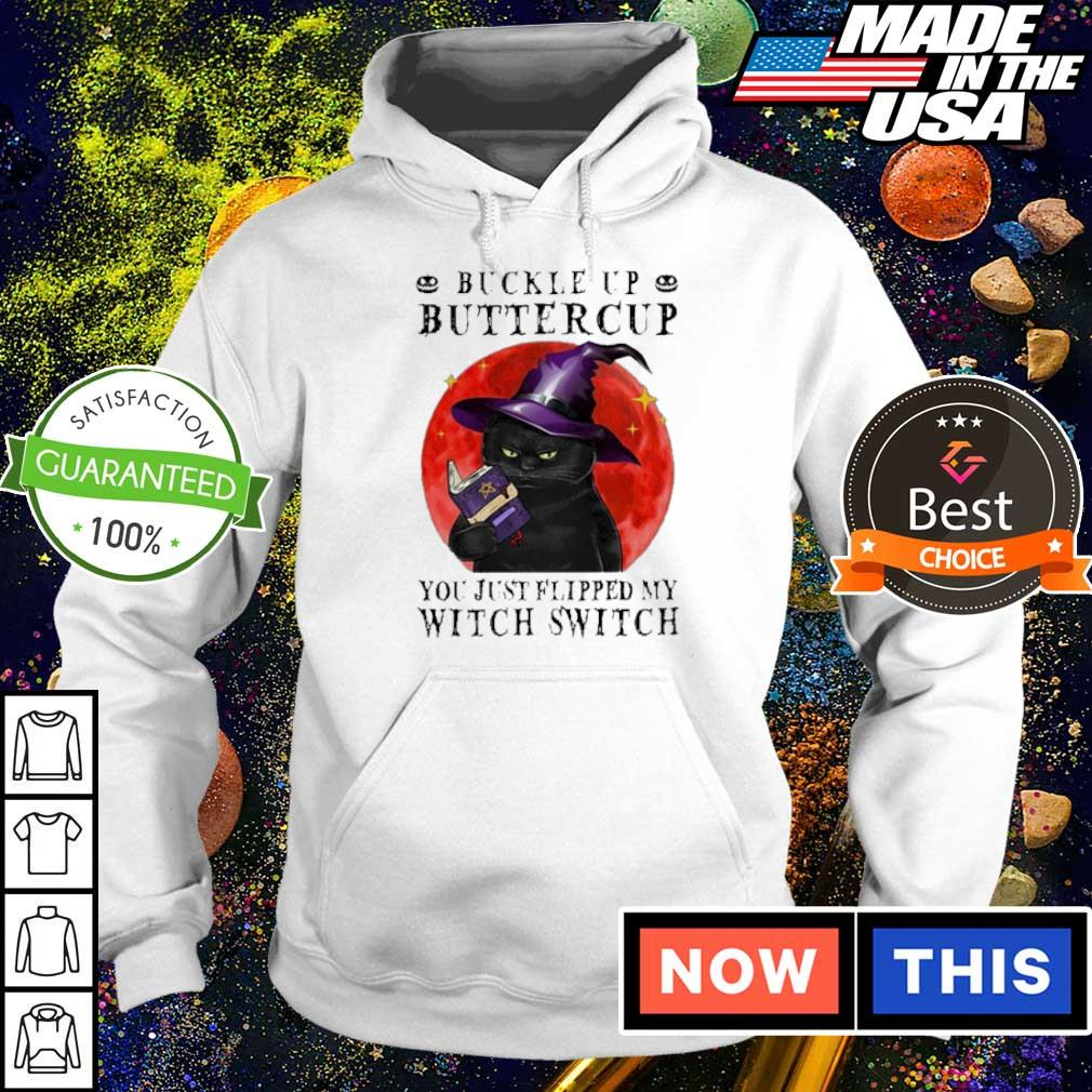 Buckle up buttercup you just flipped my Witch switch s hoodie