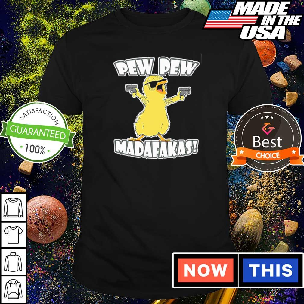 Chicken pew pew madafakas shirt