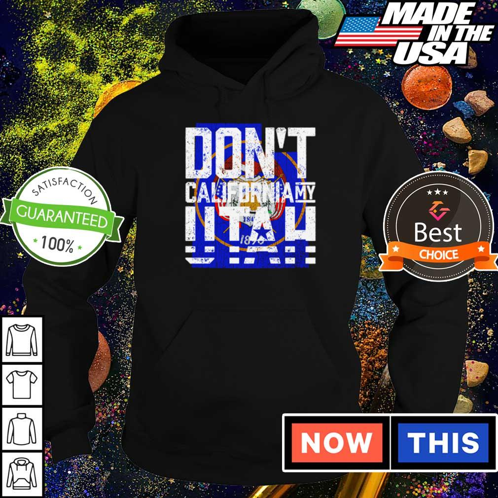 Don't California my Utah s hoodie