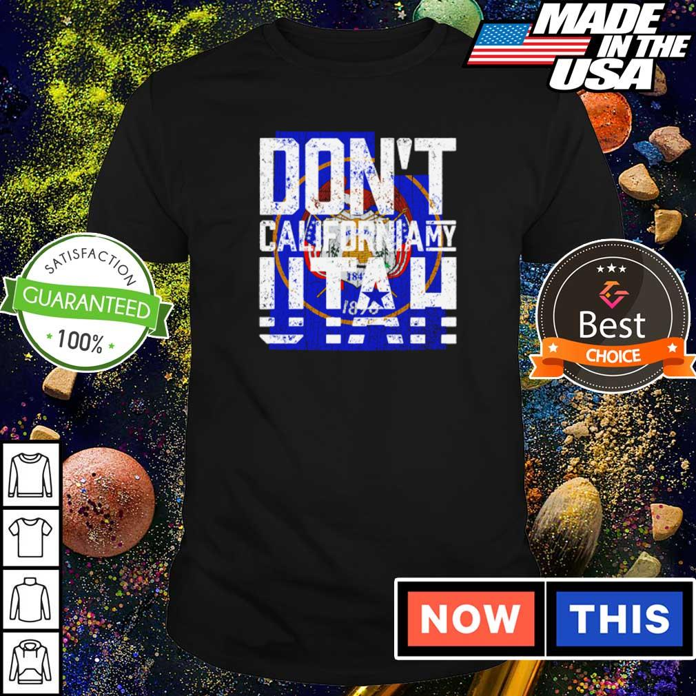 Don't California my Utah shirt