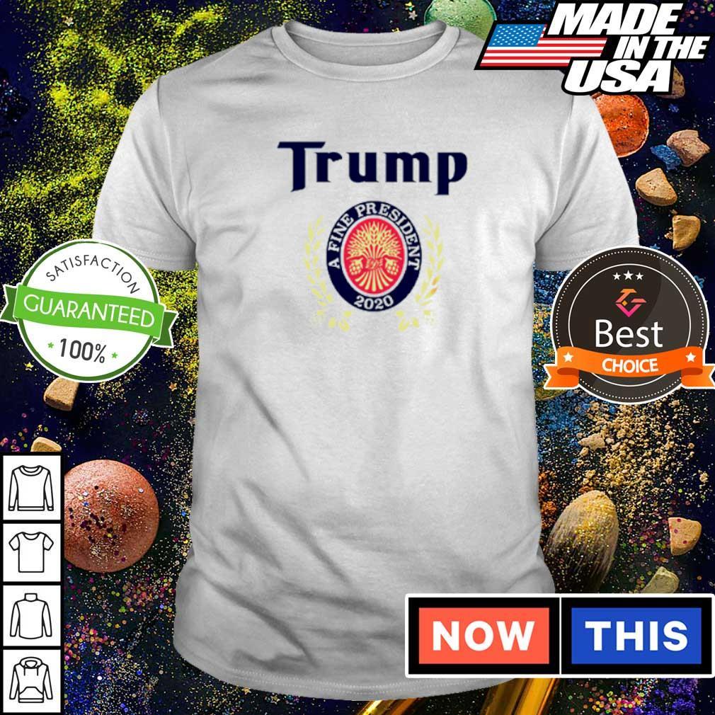 Donald Trump a fine president 2020 shirt