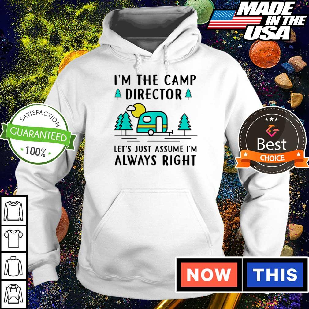 I'm the camp director let's just assume I'm always right s hoodie