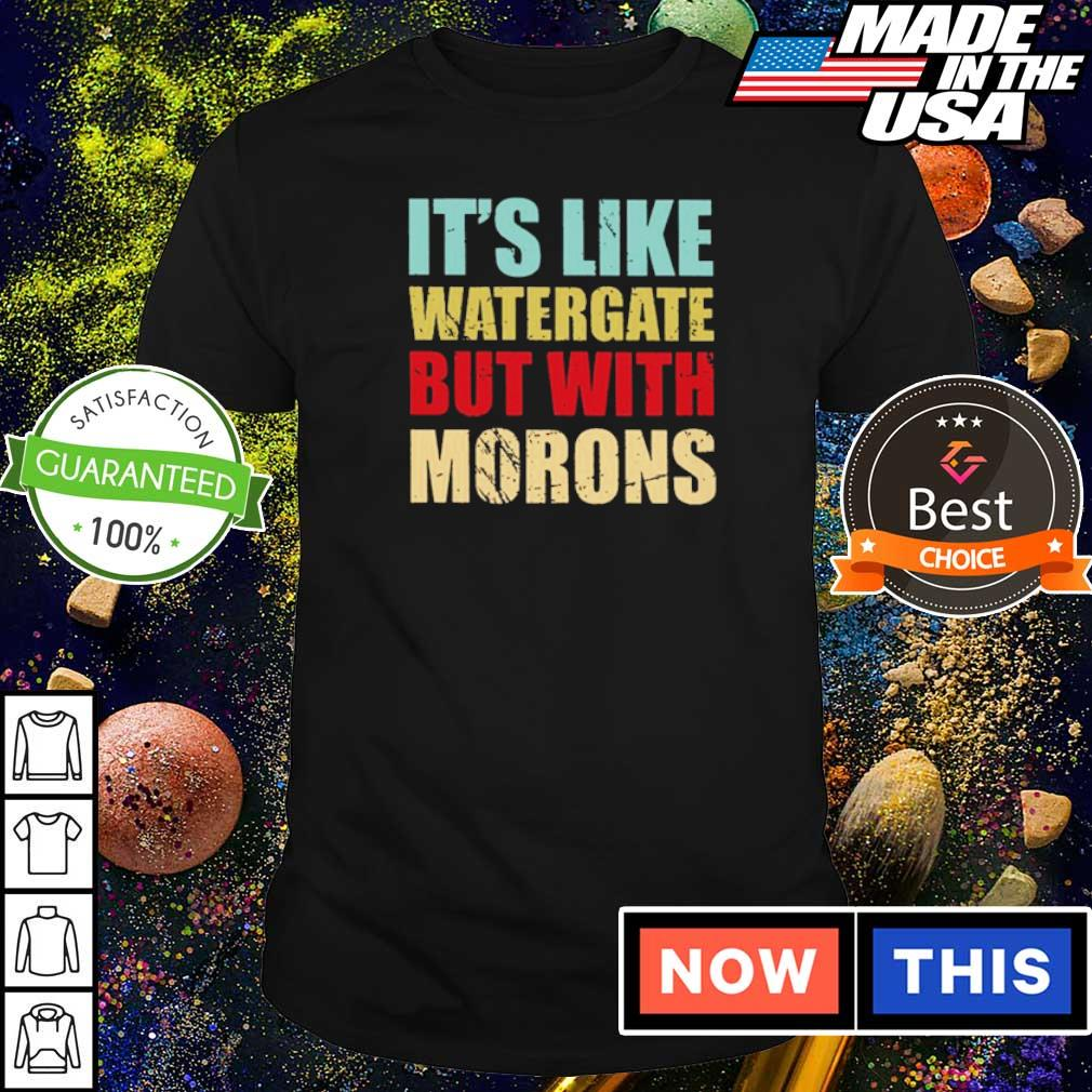It's like watergate but with morons shirt