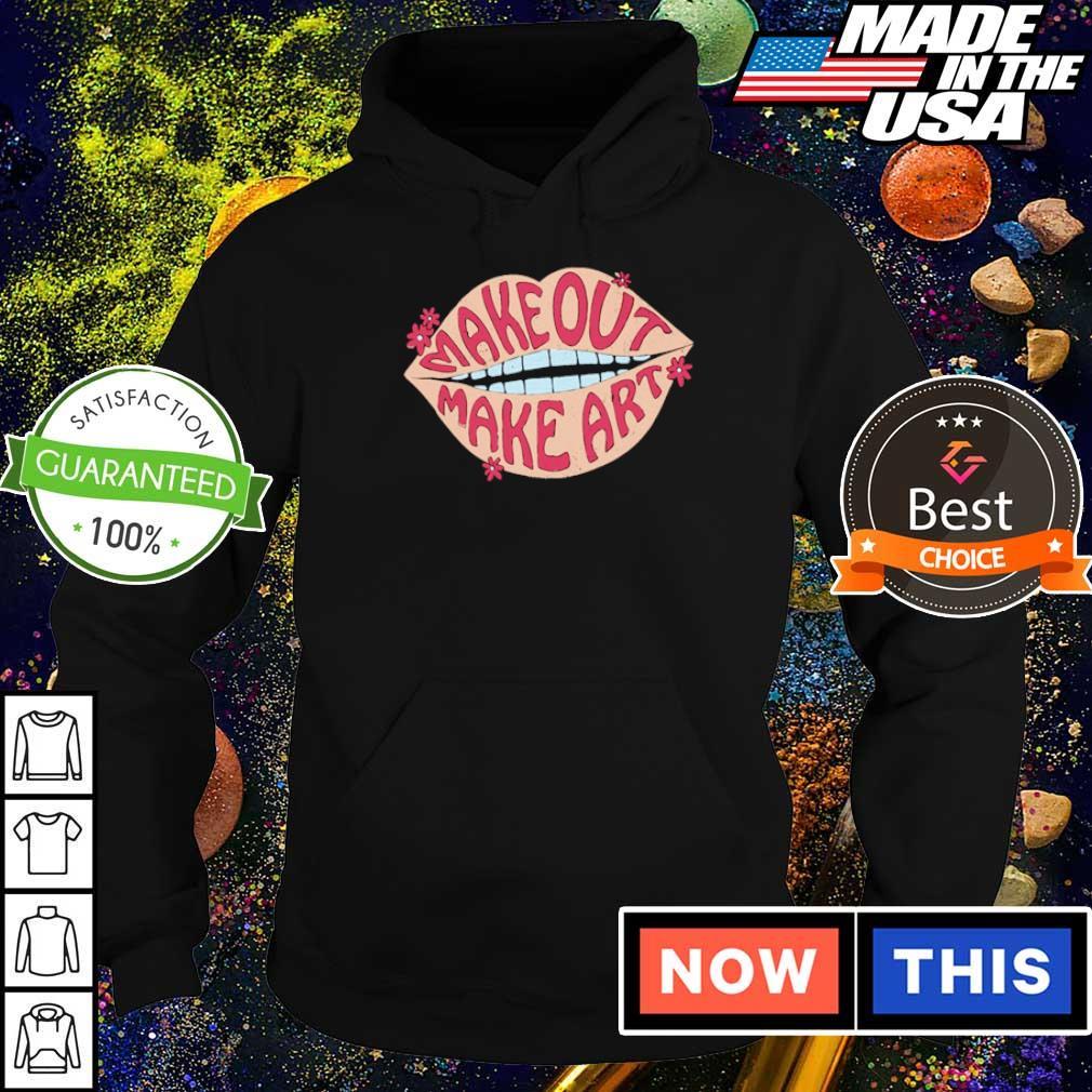 Make out make art s hoodie