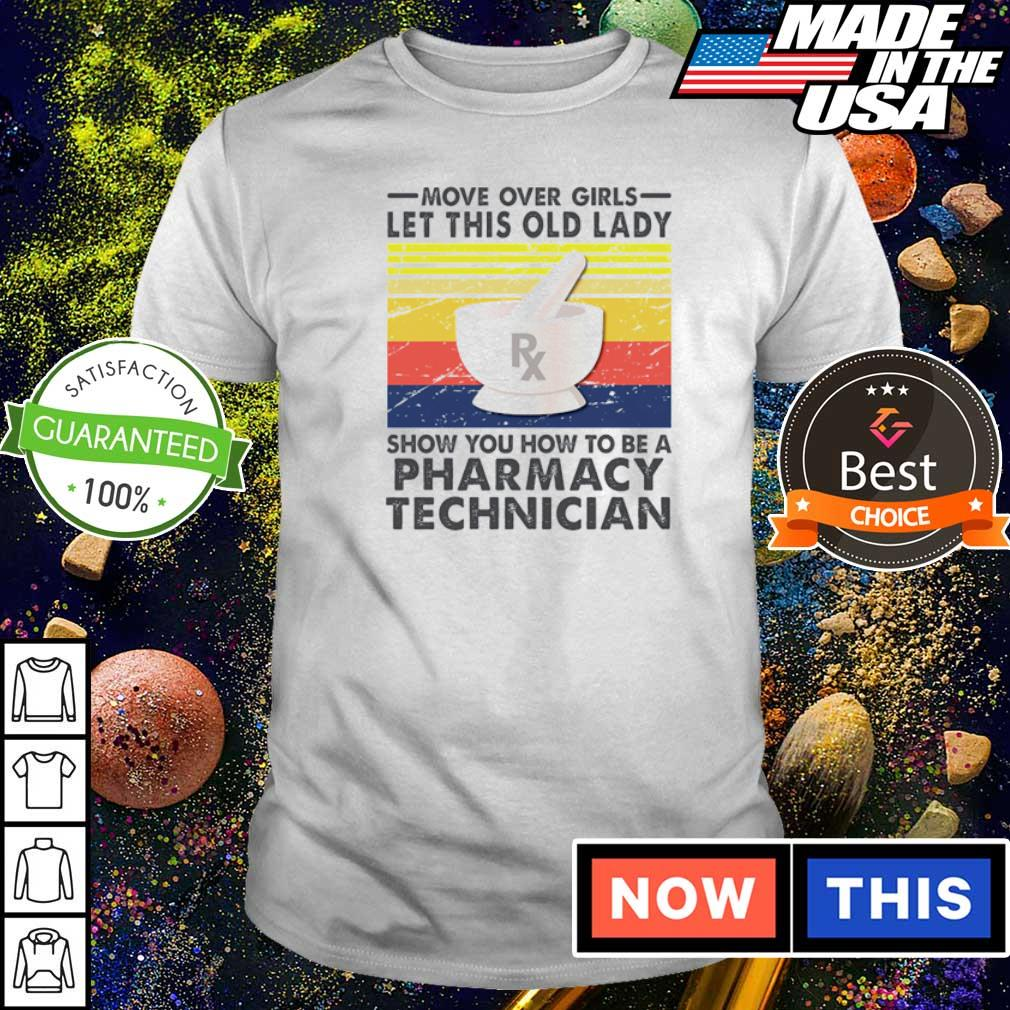 Move over girls let this old lady show you how to be a Pharmacy Technician shirt