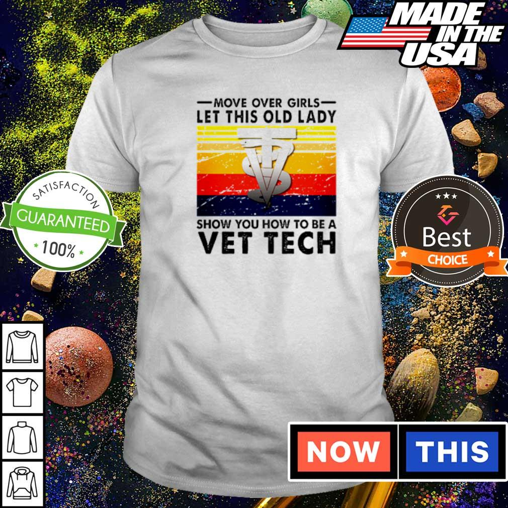 Mover over girls let this old lady show you how to be a Vet Tech shirt