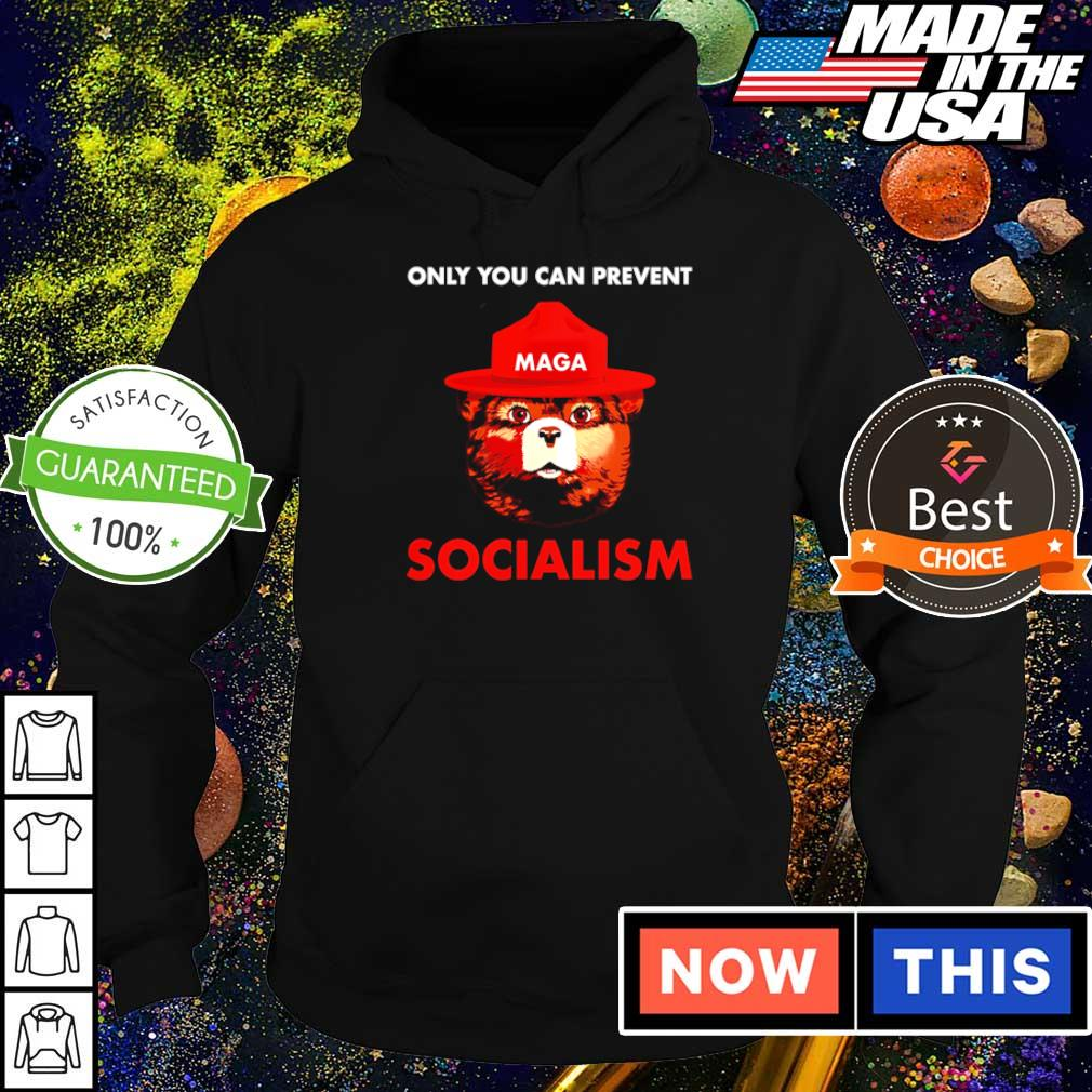 Only you can prevent socialism Maga s hoodie