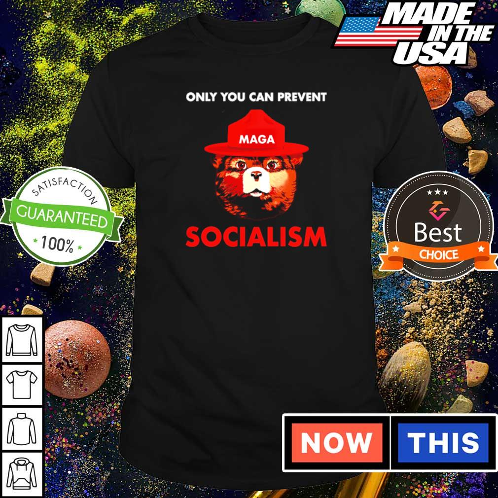 Only you can prevent socialism Maga shirt